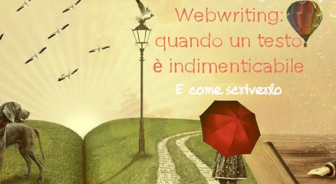 Webwriting: quando un testo è indimenticabile [E come scriverlo]