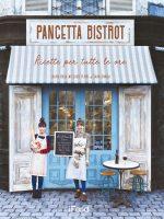 Pancetta Bistrot: Ricette per tutte le ore finalmente in libreria!