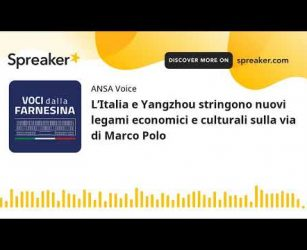 L'Italia e Yangzhou stringono nuovi legami economici e culturali sulla via di Marco Polo