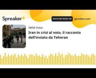 Iran in crisi al voto, il racconto dell'inviato da Teheran