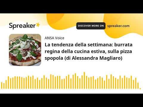 La tendenza della settimana: burrata regina della cucina estiva, sulla pizza spopola (di Alessandra