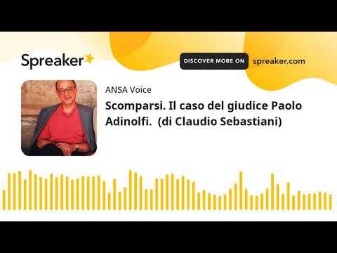 Scomparsi. Il caso del giudice Paolo Adinolfi.  (di Claudio Sebastiani)